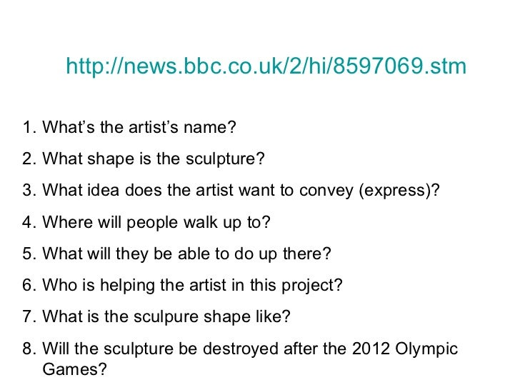 http://news.bbc.co.uk/2/hi/8597069.stm1. What's the artist's name?2. What shape is the sculpture?3. What idea does the art...