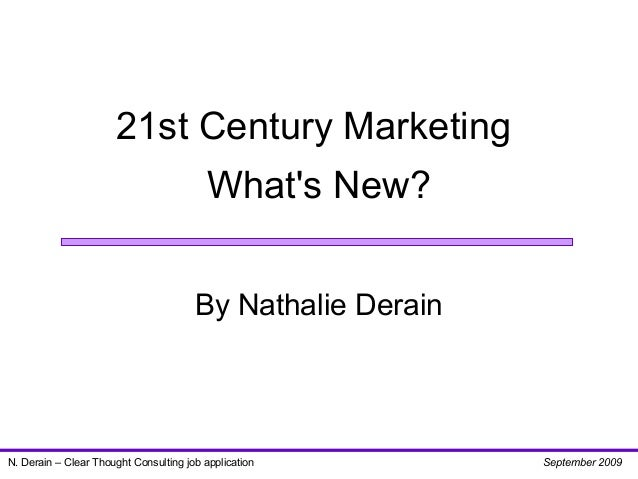 21st Century Marketing What's New? By Nathalie Derain N. Derain – Clear Thought Consulting job application September 2009
