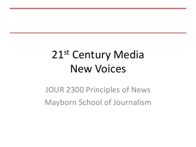 21st Century Media New Voices JOUR 2300 Principles of News Mayborn School of Journalism