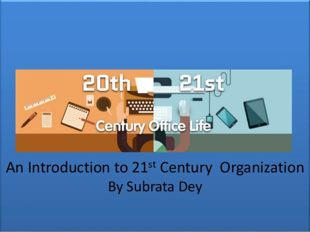 An Introduction to 21st Century Organization By Subrata Dey