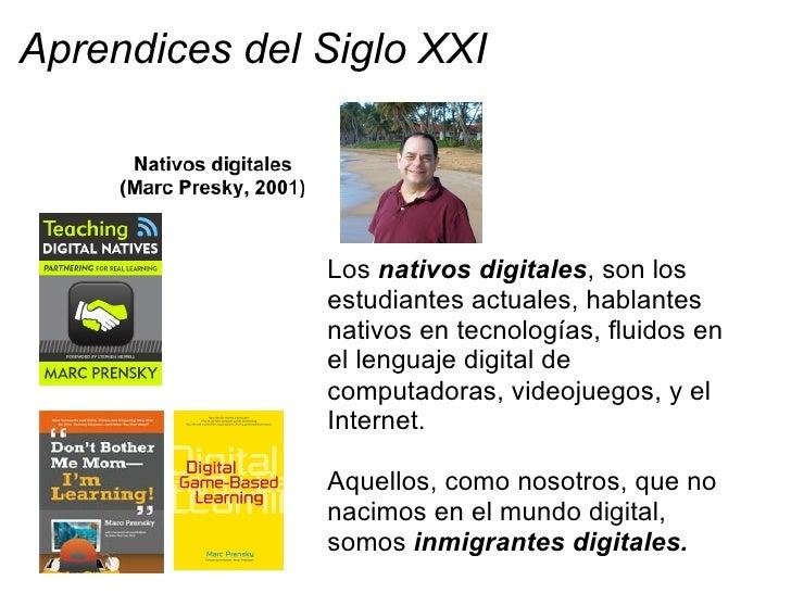 Aprendices del Siglo XXI                 Los nativos digitales, para                 cuando cumplen 21 años:              ...