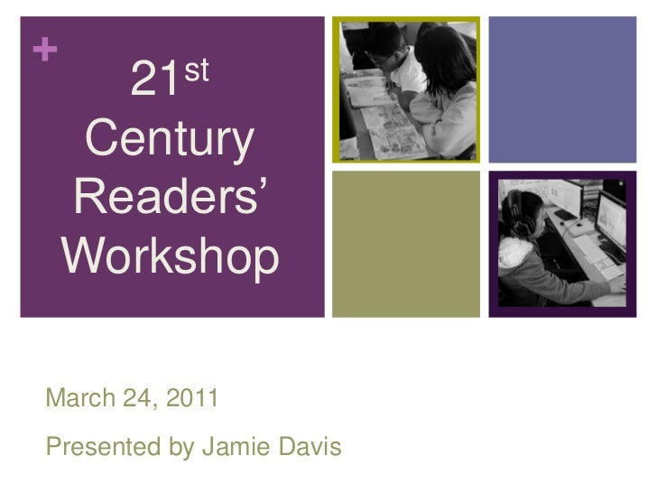 21st Century Readers' Workshop<br />March 24, 2011<br />Presented by Jamie Davis<br />