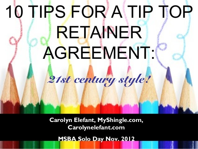 10 TIPS FOR A TIP TOP      RETAINER     AGREEMENT:    21st century style!    Carolyn Elefant, MyShingle.com,          Caro...