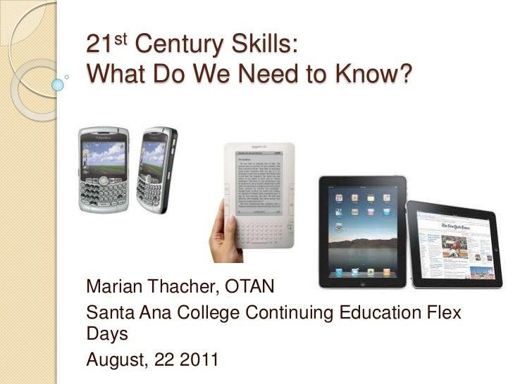 21st Century Skills:What Do We Need to Know?<br />Marian Thacher, OTAN<br />Santa Ana College Continuing Education Flex Da...