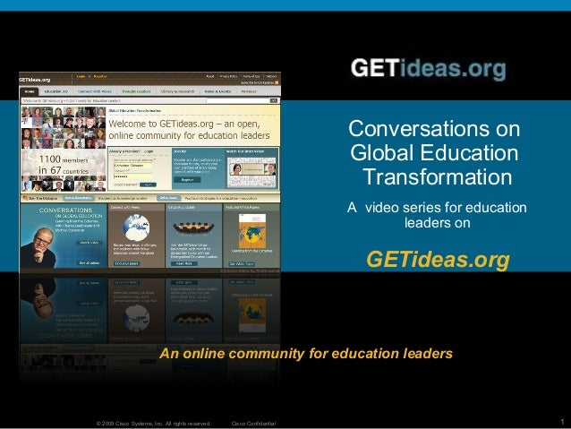 © 2009 Cisco Systems, Inc. All rights reserved. Cisco Confidential 1 Conversations on Global Education Transformation A vi...