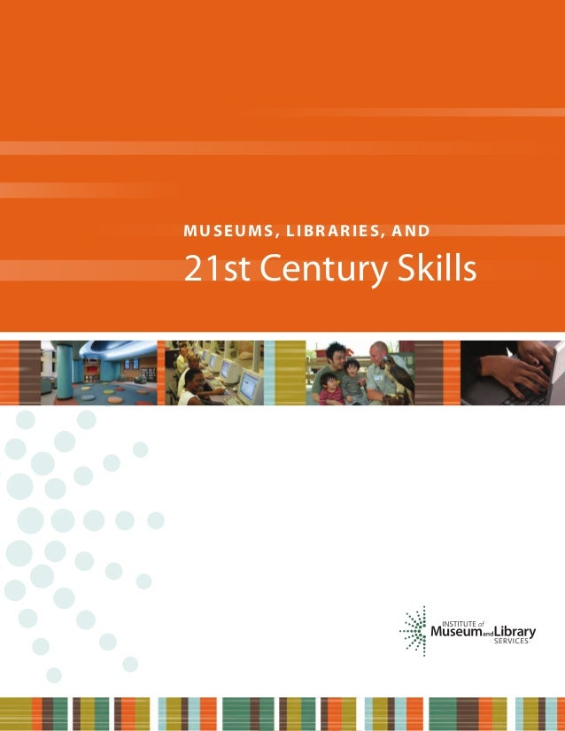 MUSEUMS, LIBRARIES, AND  21st Century Skills