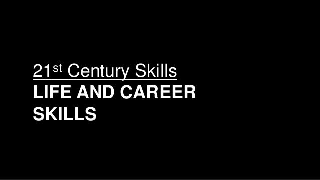 21st Century Skills LIFE AND CAREER SKILLS