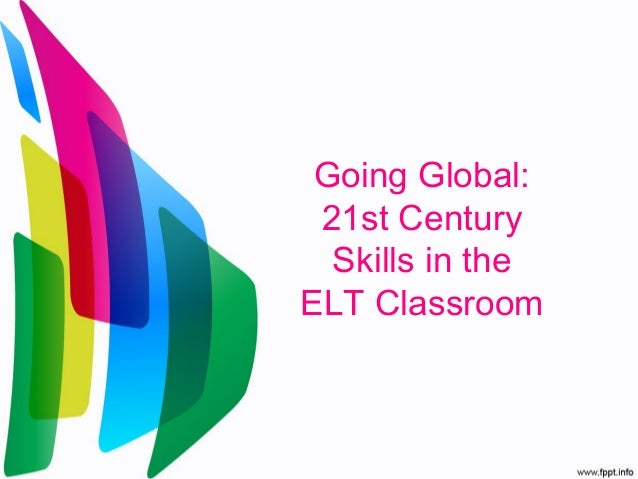 Going Global: 21st Century Skills in the ELT Classroom