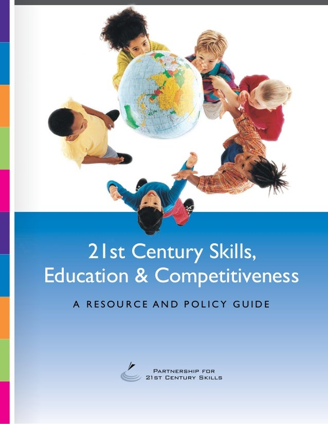21st Century Skills,Education & Competitiveness   A R es o u rce a n d P o l i c y G u i d e