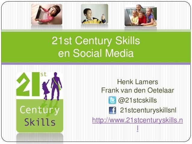 Henk LamersFrank van den Oetelaar@21stcskills21stcenturyskillsnlhttp://www.21stcenturyskills.nl21st Century Skillsen Socia...
