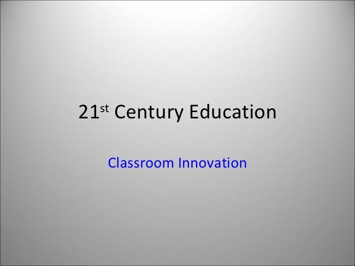 21 st  Century Education Classroom Innovation