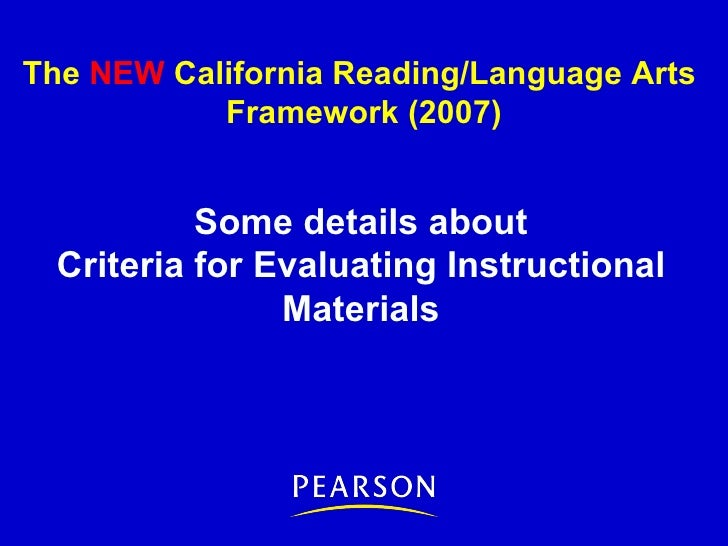 Some details about Criteria for Evaluating Instructional Materials The  NEW  California Reading/Language Arts  Framework (...