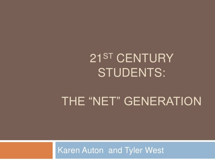 """21st Century Students: The """"Net"""" Generation<br />Karen Auton  and Tyler West<br />"""