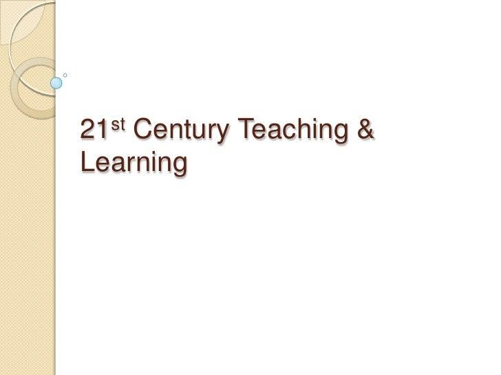 21st Century Teaching &Learning