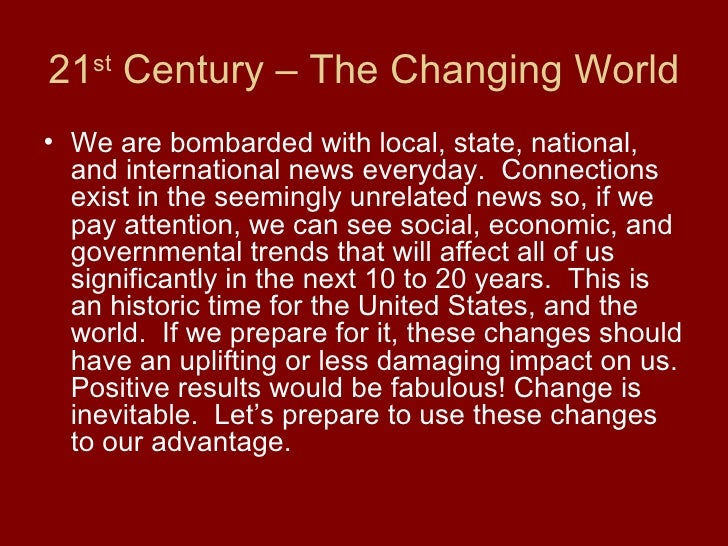 21 st  Century – The Changing World <ul><li>We are bombarded with local, state, national, and international news everyday....