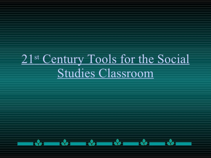 21 st  Century Tools for the Social Studies Classroom