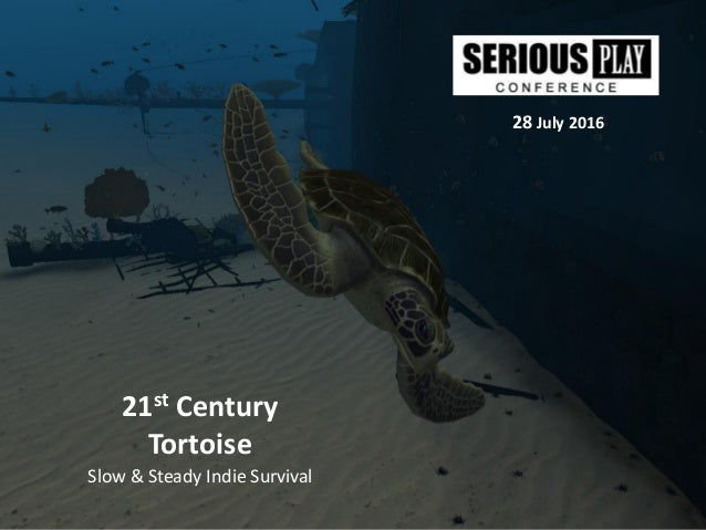 21st Century Tortoise 28 July 2016 Slow & Steady Indie Survival