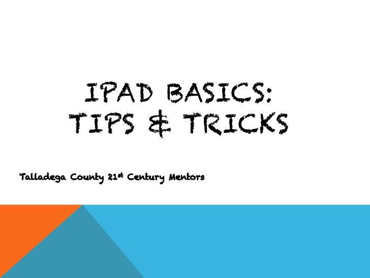 IPAD BASICS:         TIPS & TRICKSTalladega County 21st Century Mentors