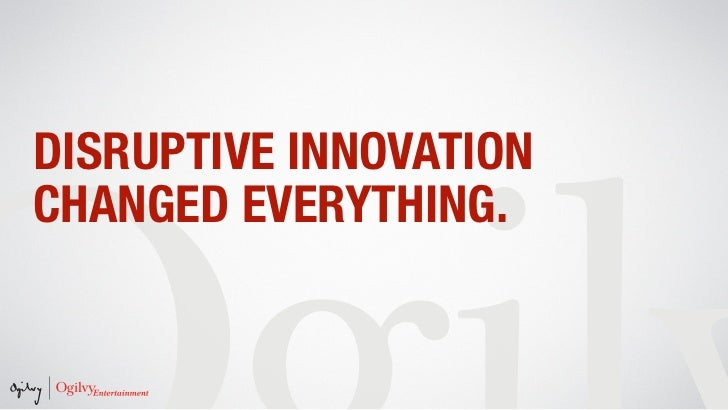 AGAIN.DISRUPTIVE INNOVATION.CHANGED EVERYTHING.