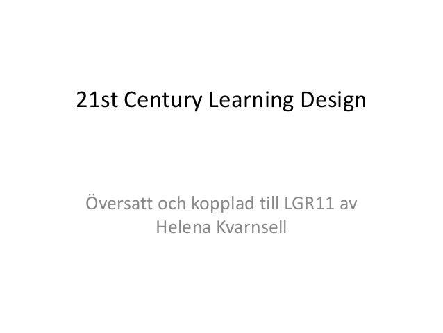 21st Century Learning Design  Översatt och kopplad till LGR11 av Helena Kvarnsell