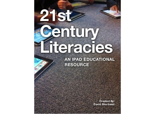 21st Century Literacies AN IPAD EDUCATIONAL RESOURCE  Created By: David Shortreed