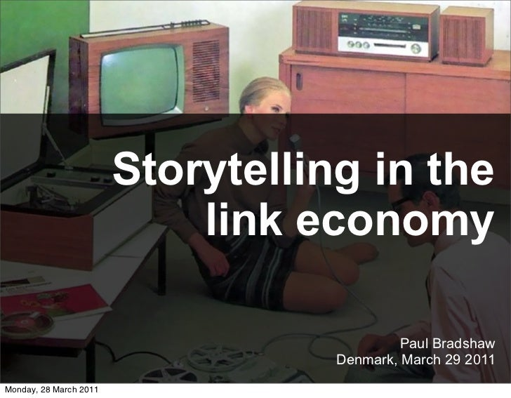 Storytelling in the                            link economy                                            Paul Bradshaw      ...