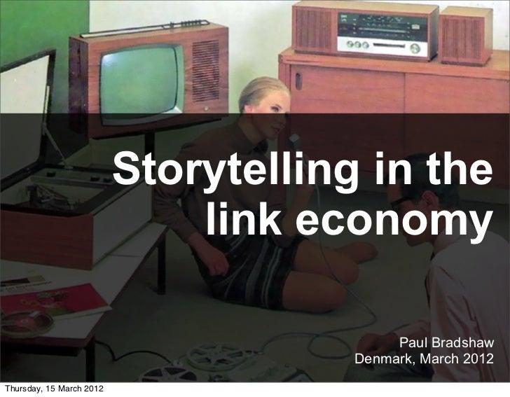Storytelling in the                              link economy                                           Paul Bradshaw     ...