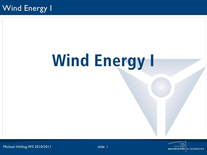 Wind Energy I                                Wind Energy IMichael Hölling, WS 2010/2011        slide 1