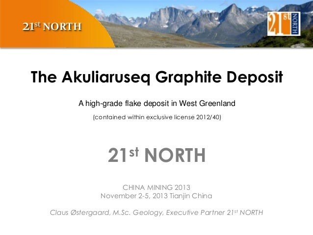 21st NORTH The Akuliaruseq Graphite Deposit A high-grade flake deposit in West Greenland (contained within exclusive licen...