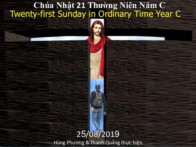 Twenty-first Sunday in Ordinary Time Year C Chúa Nhật 21 Thường Niên Năm C 25/08/2019 Hùng Phương & Thanh Quảng thực hiện