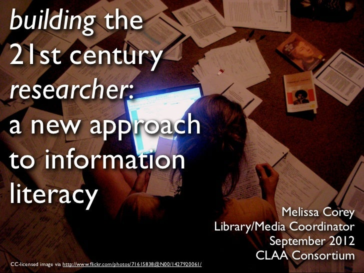 building the21st centuryresearcher:a new approachto informationliteracy                                                   ...