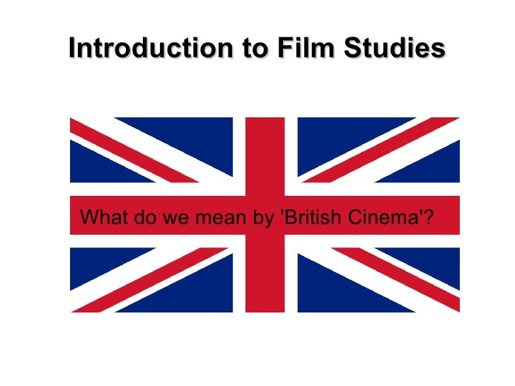 Introduction to Film StudiesWhat do we mean by British Cinema?