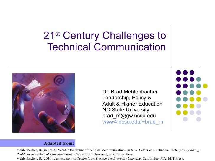 21 st  Century Challenges to Technical Communication Dr. Brad Mehlenbacher Leadership, Policy & Adult & Higher Education N...
