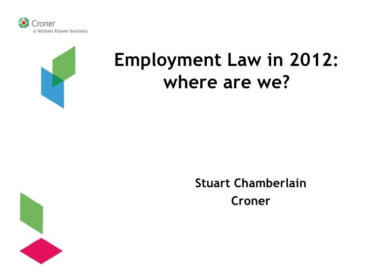 Employment Law in 2012:     where are we?        Stuart Chamberlain              Croner