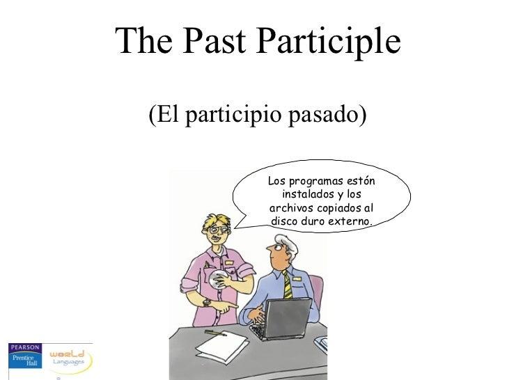 The Past Participle  (El participio pasado)              Los programas estón                instalados y los              ...