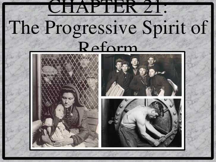 CHAPTER 21:The Progressive Spirit of        Reform