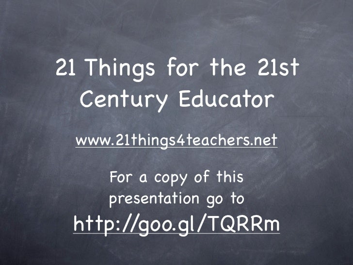 21 Things for the 21st  Century Educator    www.21things4teachers.net