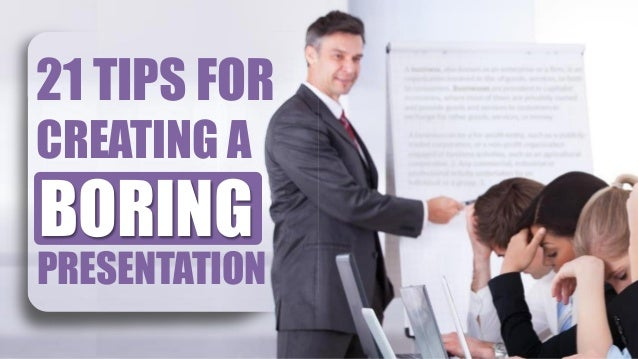21 TIPS FOR CREATING A PRESENTATION BORING