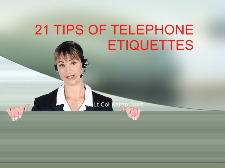 21 TIPS OF TELEPHONE ETIQUETTES By…..Lt Col Karan Dixit