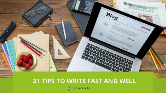 21 TIPS TO WRITE FAST AND WELL