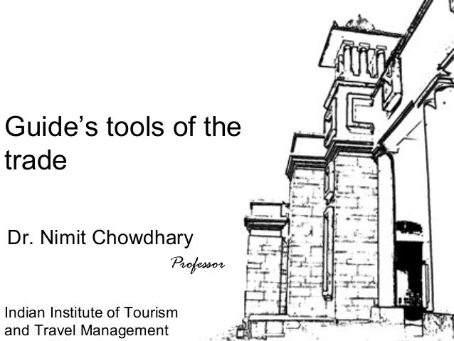 Tour Guiding Series Tuesday, September 10, 2013 Dr. Nimit Chowdhary 1 Guide's tools of the trade Dr. Nimit Chowdhary Profe...