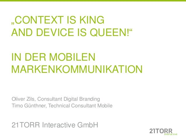 """CONTEXT IS KINGAND DEVICE IS QUEEN!""IN DER MOBILENMARKENKOMMUNIKATIONOliver Zils, Consultant Digital BrandingTimo Günthne..."