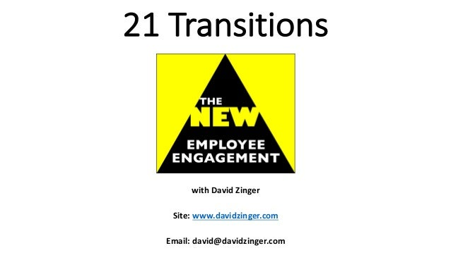 21	Transitions with	David	Zinger Site:	www.davidzinger.com Email:	david@davidzinger.com
