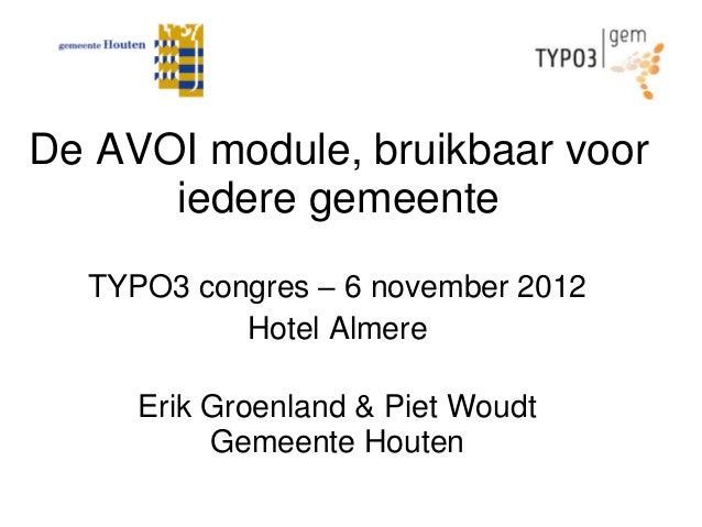 De AVOI module, bruikbaar voor      iedere gemeente  TYPO3 congres – 6 november 2012           Hotel Almere     Erik Groen...