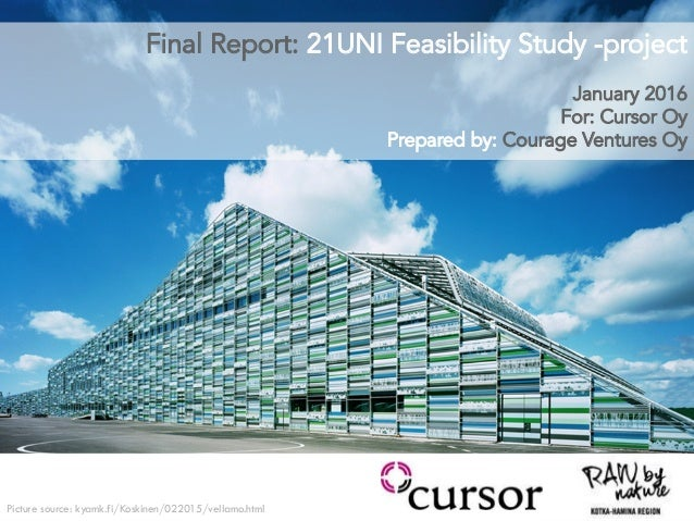 Final Report: 21UNI Feasibility Study -project January 2016 For: Cursor Oy Prepared by: Courage Ventures Oy Picture source...