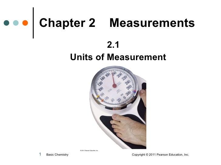 Chapter 2  Measurements <ul><li>2.1  </li></ul><ul><li>Units of Measurement </li></ul>Basic Chemistry  Copyright© 2011 Pe...