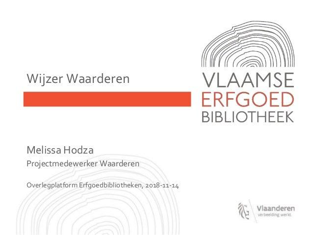 Wijzer Waarderen Melissa Hodza Projectmedewerker Waarderen Overlegplatform Erfgoedbibliotheken, 2018-11-14
