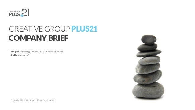 """"""" We plus the weight of soul to your brilliantworks in diverse ways """" CREATIVE GROUP PLUS21 COMPANY BRIEF Copyright © 2011..."""