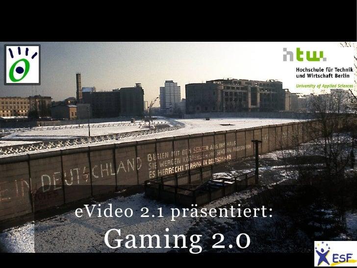 eVideo 2.1 präsentiert:    Gaming 2.0