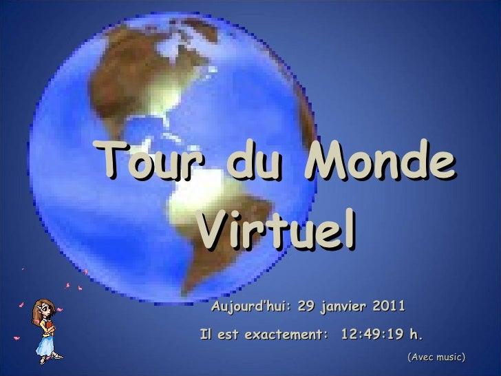 Tour du Monde Virtuel Aujourd'hui:  29 janvier 2011   Il est exactement:  12:48:57  h. (Avec music)